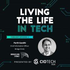 Ep 3 – Living The Life In Tech – Parth Gandhi, CIO, Bridgeclimb