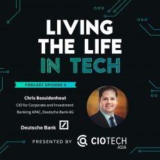 Ep 8 – Living The Life In Tech – Chris Bezuidenhout, CIO for Corporate and Investment Banking APAC, Global Emerging Markets, Deutsche Bank AG